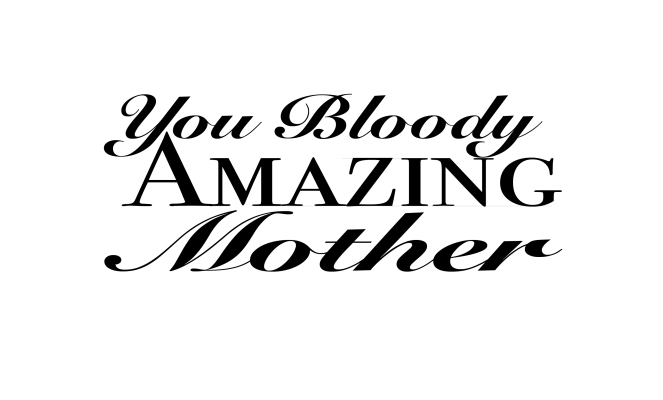 you-bloody-amazing-mother